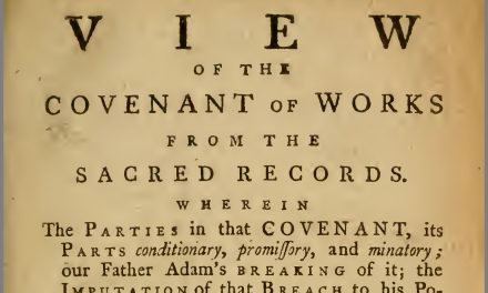 The Adamic Covenant in the Garden of Eden: How It Can Help Us Better Understand the Work of Christ and the Gospel